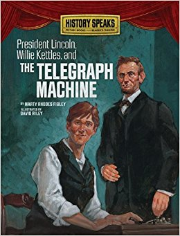 book President Lincoln, Willie Kettles, and the Telegraph Machine (History Speaks: Picture Books Plus Reader\'s Theater)