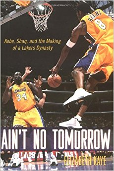 book Ain\'t No Tomorrow : Kobe, Shaq, and the Making of a Lakers Dynasty