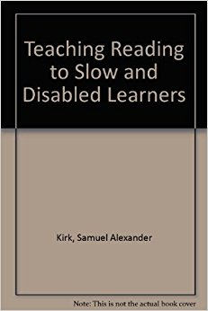 book Teaching Reading to Slow and Disabled Learners by Kirk Samuel Alexander Kliebhan Joanne Marie Lerner Janet W. (1988-01-01) Paperback