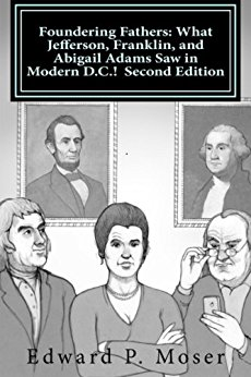 book Foundering Fathers: What Jefferson, Franklin, and Abigail Adams Saw in Modern D.C.!