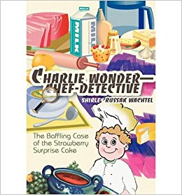 book Charlie Wonder--Chef-Detective: The Baffling Case of the Strawberry Surprise Cake