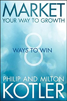 book Market Your Way to Growth: 8 Ways to Win eBook: Philip Kotler, Milton Kotler: Books