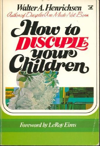 How To Disciple Your Children A Victor Adult Elective 13 Sessions