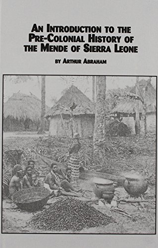 An Introduction to Pre-Colonial History of the Mende of Sierra Leone (African Studies (Lewiston, N.Y.), V. 67.) An Introduction to Pre-Colonial History of the Mende of Sierra Leone (African Studies (Lewiston, N.Y.), V. 67.)