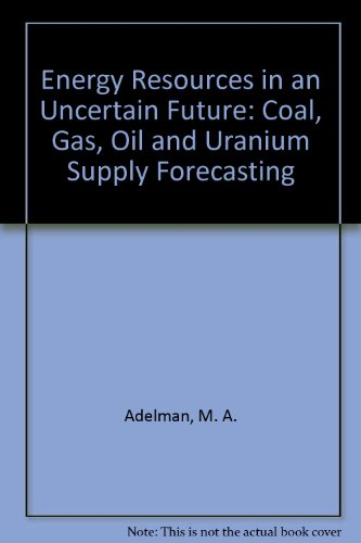 book Energy Resources in an Uncertain Future: Coal, Gas, Oil, and Uranium Supply Forecasting
