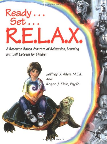 book Ready . . . Set . . . R.E.L.A.X.: A Research-Based Program of Relaxation, Learning, and Self-Esteem for Children