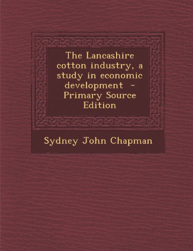 book The Lancashire Cotton Industry, a Study in Economic Development - Primary Source Edition