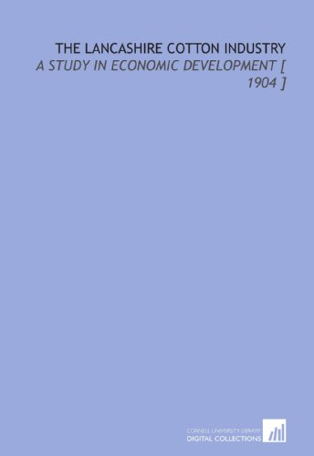 book The Lancashire Cotton Industry: A Study in Economic Development [ 1904 ]