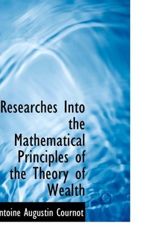 book Researches Into the Mathematical Principles of the Theory of Wealth by Cournot, Antoine Augustin (2008) Paperback