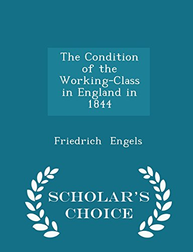 book The Condition of the Working-Class in England in 1844 - Scholar\'s Choice Edition