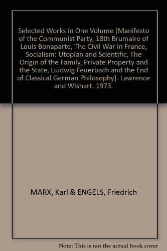 book Selected Works in One Volume [Manifesto of the Communist Party, 18th Brumaire of Louis Bonaparte, The Civil War in France, Socialism: Utopian and Scientific, The Origin of the Family, Private Property and the State, Luidwig Feuerbach and the End of Classi