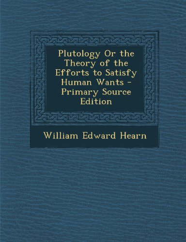 book Plutology Or the Theory of the Efforts to Satisfy Human Wants