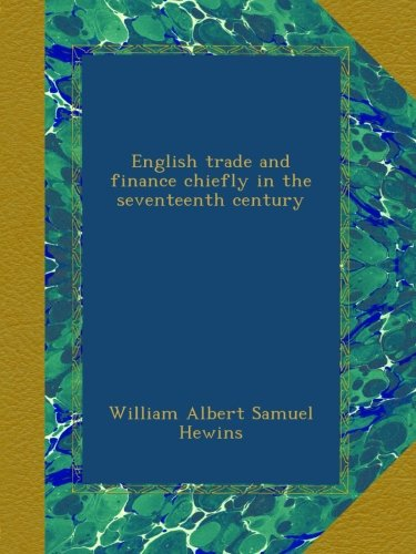 book English trade and finance chiefly in the seventeenth century