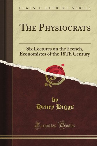 book The Physiocrats: Six Lectures on the French, \u00C9conomistes of the 18Th Century (Classic Reprint)