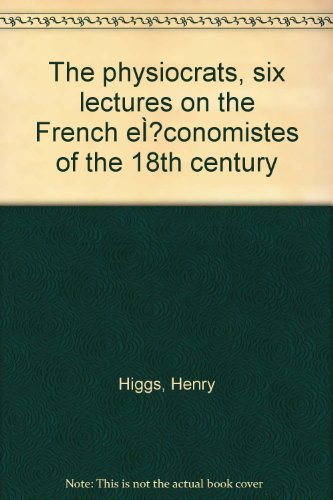 book The physiocrats, six lectures on the French e\u00CC\u0081conomistes of the 18th century