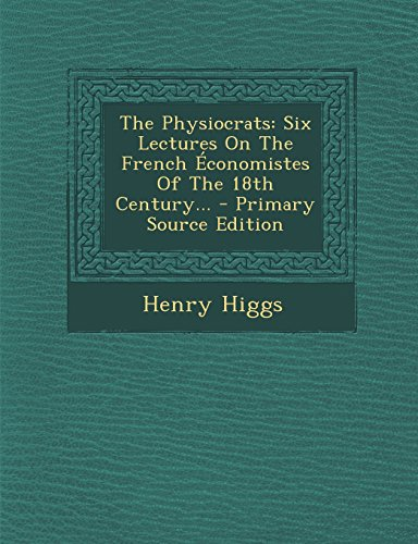 book The Physiocrats: Six Lectures On The French \u00C9conomistes Of The 18th Century... - Primary Source Edition