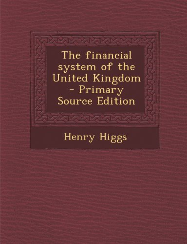 book The Financial System of the United Kingdom - Primary Source Edition