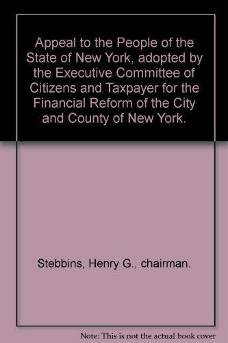 book Appeal to the People of the State of New York, adopted by the Executive Committee of Citizens and Taxpayer for the Financial Reform of the City and County of New York.
