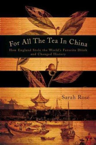 book Sarah Rose\'sFor All the Tea in China: How England Stole the World\'s Favorite Drink and Changed History [Hardcover](2010)