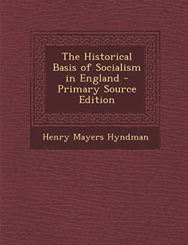 book The Historical Basis of Socialism in England - Primary Source Edition