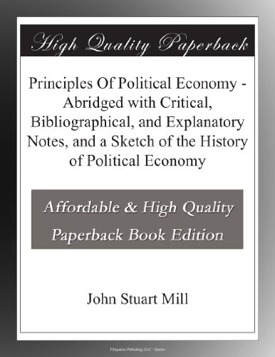 book Principles Of Political Economy - Abridged with Critical, Bibliographical, and Explanatory Notes, and a Sketch of the History of Political Economy