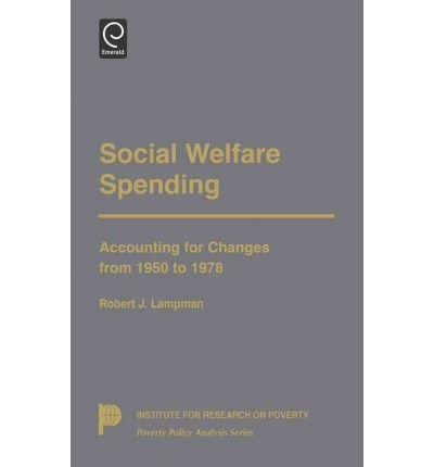 book [(Social Welfare Spending: Accounting for Changes from 1950 to 1978)] [Author: Robert J. Lampman] published on (November, 1984)