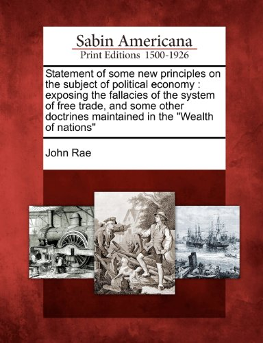 book Statement of some new principles on the subject of political economy: exposing the fallacies of the system of free trade, and some other doctrines maintained in the \