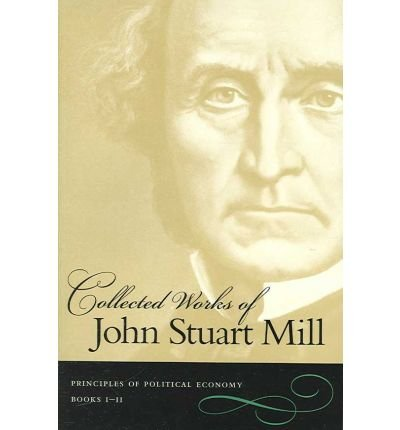 book The Collected Works of John Stuart Mill, Volumes 2 & 3: Principles of Political Economy (Paperback) - Common