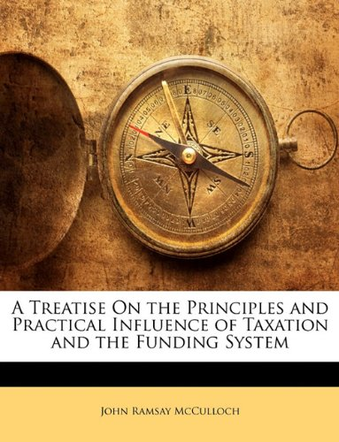 book A Treatise On the Principles and Practical Influence of Taxation and the Funding System (Russian Edition)