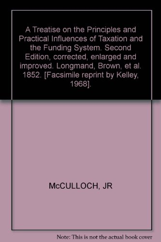book A Treatise on the Principles and Practical Influences of Taxation and the Funding System. Second Edition, corrected, enlarged and improved. Longmand, Brown, et al. 1852. [Facsimile reprint by Kelley, 1968].