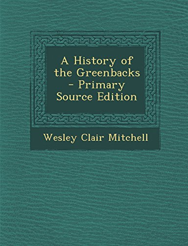 book A History of the Greenbacks - Primary Source Edition