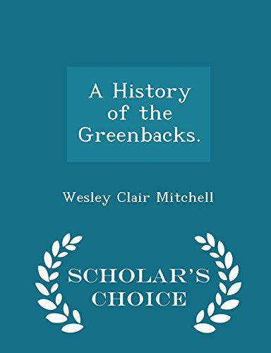 book A History of the Greenbacks. - Scholar\'s Choice Edition