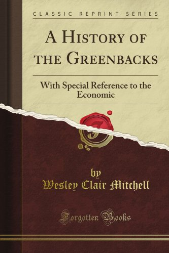 book A History of the Greenbacks: With Special Reference to the Economic (Classic Reprint)
