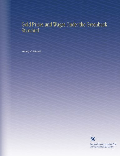 book Gold Prices and Wages Under the Greenback Standard