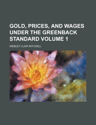 book Gold, prices, and wages under the greenback standard Volume 1