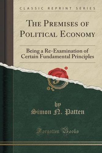 book The Premises of Political Economy: Being a Re-Examination of Certain Fundamental Principles (Classic Reprint)