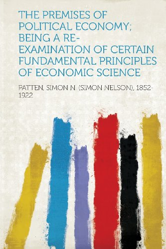 book The Premises of Political Economy; Being a Re-Examination of Certain Fundamental Principles of Economic Science