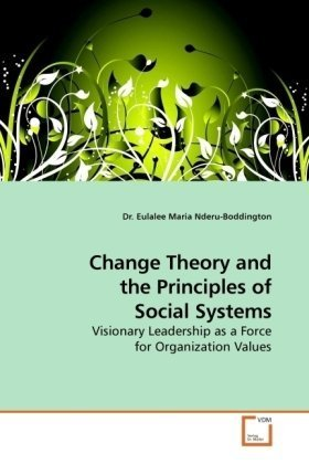 book Change Theory and the Principles of Social Systems: Visionary Leadership as a Force for Organization Values