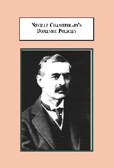 book Neville Chamberlain\'s Domestic Policies: Social Reform, Tariffs and Financial Orthodoxy