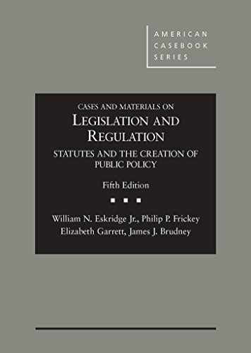 book Cases and Materials on Legislation and Regulation: Statutes and the Creation of Public Policy, 5th (American Casebook Series)