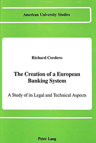 book The Creation of a European Banking System: A Study of its Legal and Technical Aspects (American University Studies Series X, Political Science)