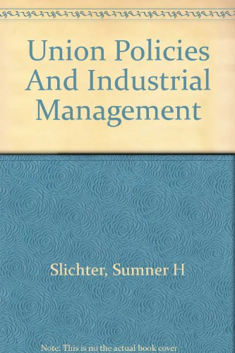 book Union policies and industrial management (Publication \/ the Institute of Economics of the Brookings Institution)