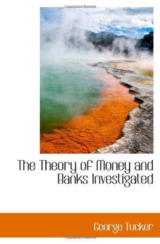 book The Theory of Money and Banks Investigated