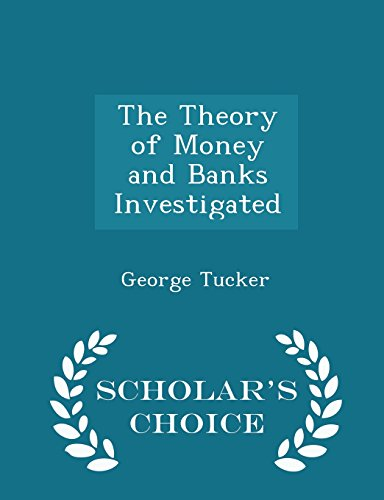 book The Theory of Money and Banks Investigated - Scholar\'s Choice Edition
