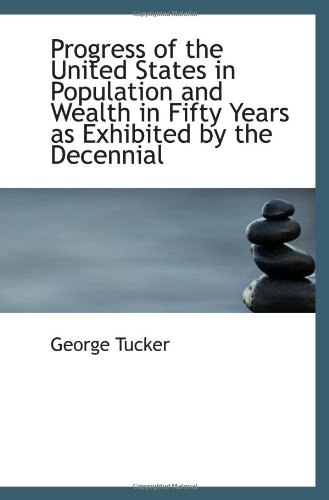 book Progress of the United States in Population and Wealth in Fifty Years as Exhibited by the Decennial