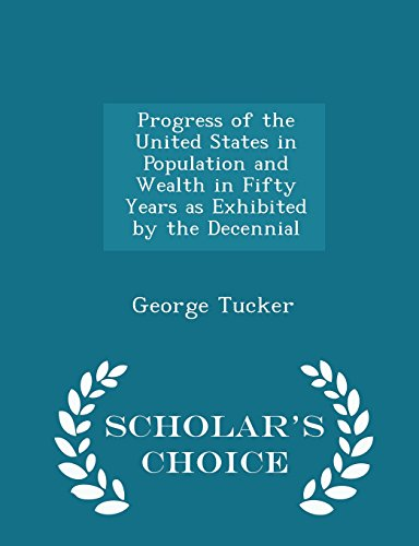 book Progress of the United States in Population and Wealth in Fifty Years as Exhibited by the Decennial - Scholar\'s Choice Edition