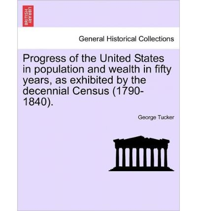 book Progress of the United States in Population and Wealth in Fifty Years, as Exhibited by the Decennial Census (1790-1840). (Paperback) - Common