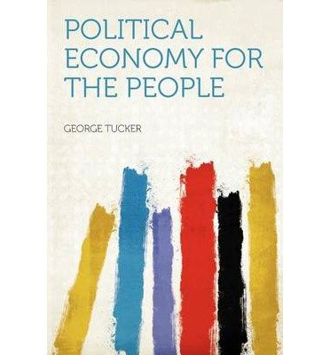book [ Political Economy for the People ] By Tucker, George ( Author ) [ 2012 ) [ Paperback ]