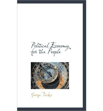 book [ { POLITICAL ECONOMY FOR THE PEOPLE } ] by Tucker, George (AUTHOR) Nov-24-2009 [ Paperback ]