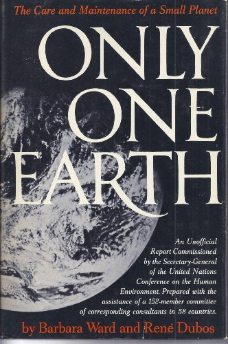 book Only One Earth   the Care and Maintenance of a Small Planet     An Unofficia Report By the Secretary General of d NationsConference on the Human Environment